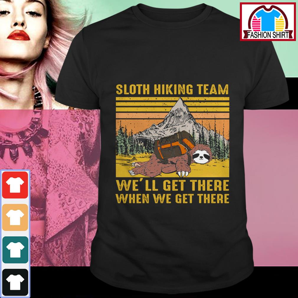 Official Sloth hiking team we'll get there when we get there vintage shirt by tshirtat store Shirt