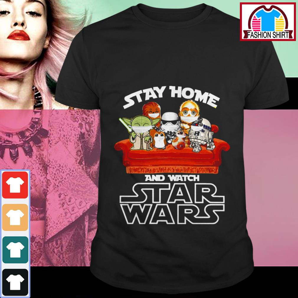 Stay home and watch Star Wars shirt by tshirtat store Shirt