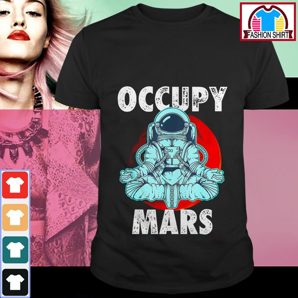 Official Astronaut Occupy Mars shirt by tshirtat store Shirt