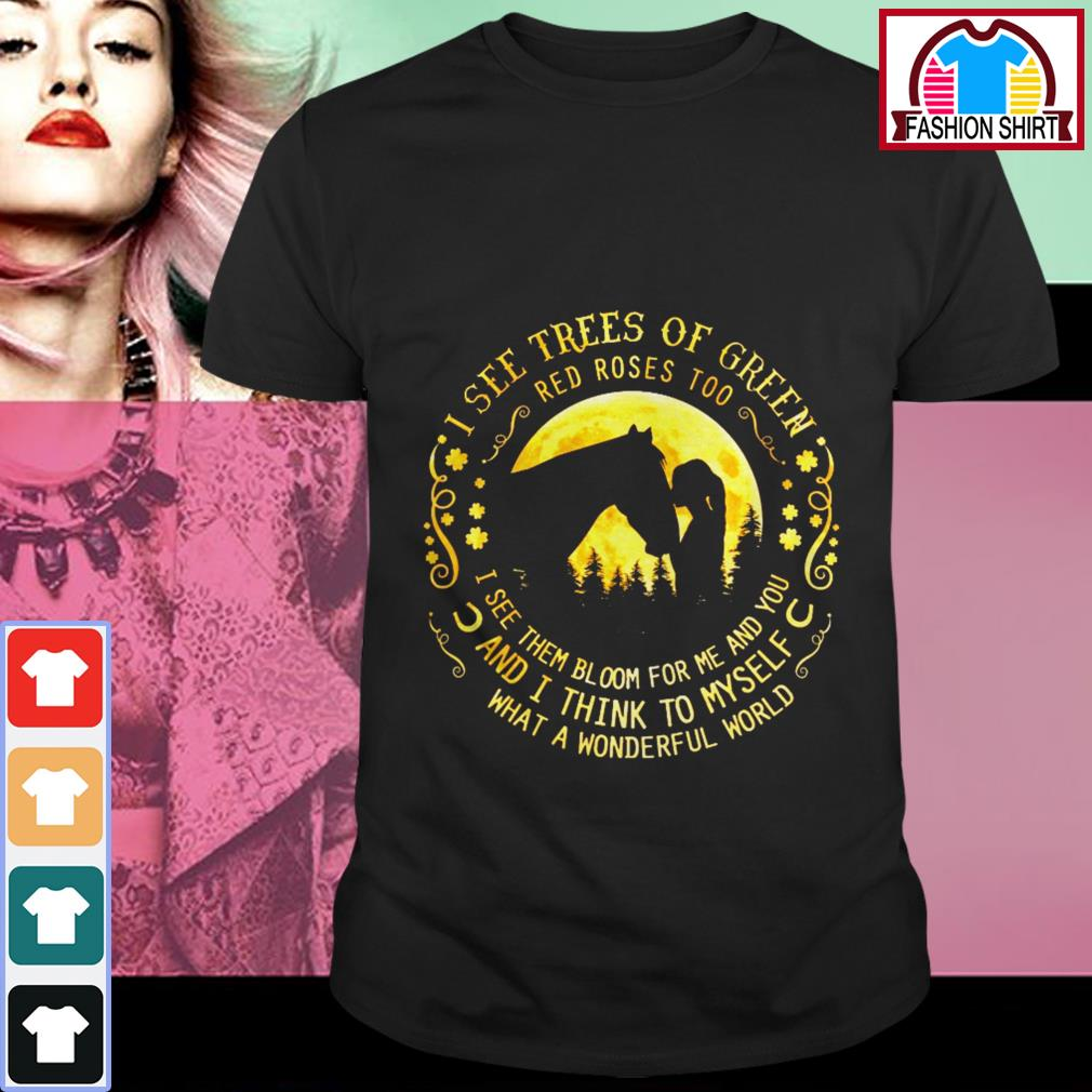 Official Horse I see trees of green red roses too I see them bloom for me and you shirt by tshirtat store Shirt