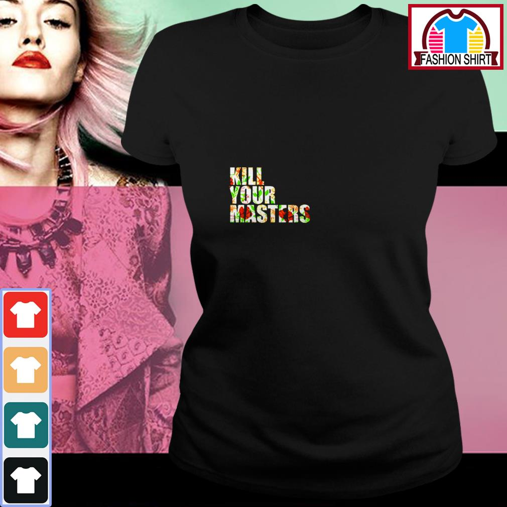 Official Kill your masters vintage floral shirt by tshirtat store Ladies Tee