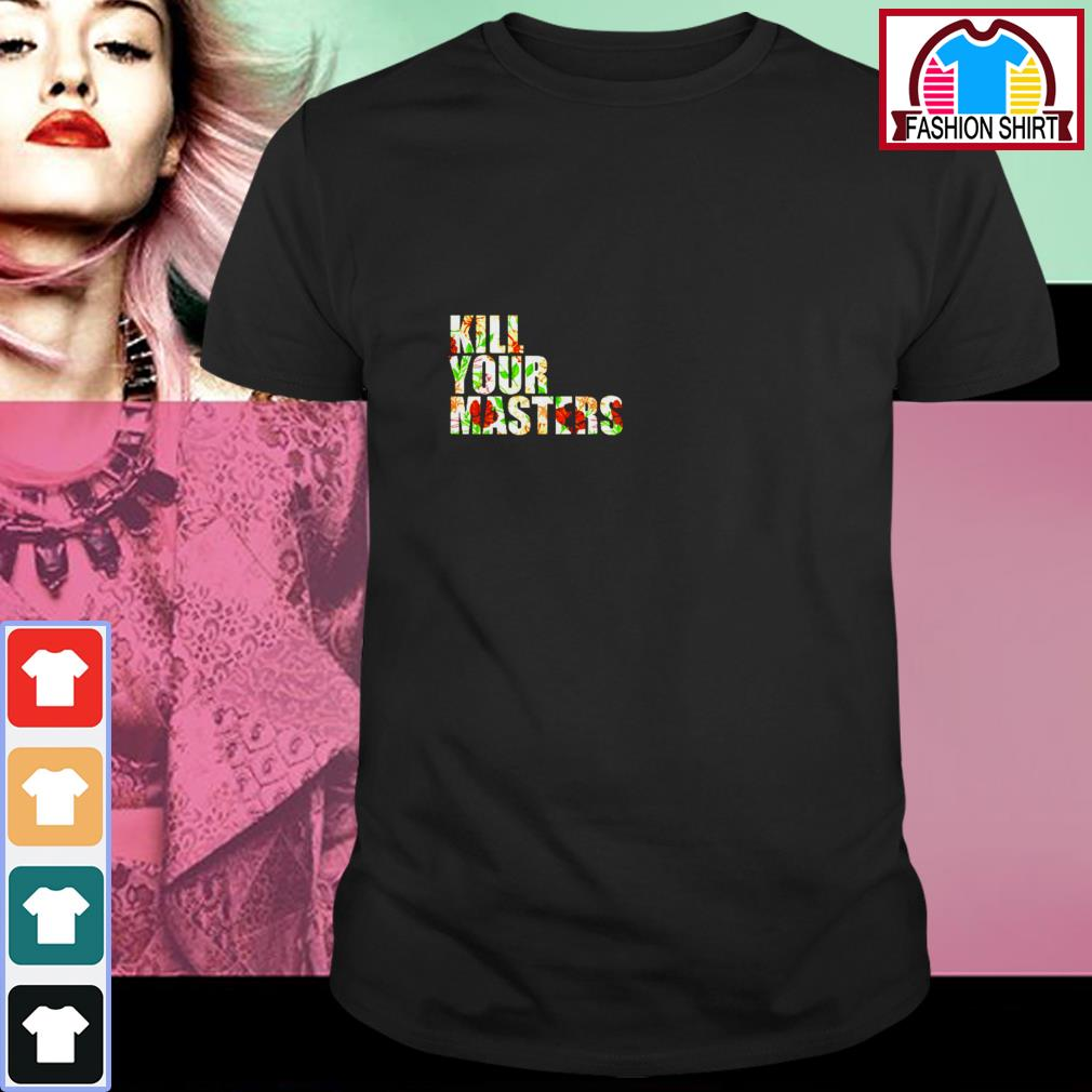 Official Kill your masters vintage floral shirt by tshirtat store Shirt