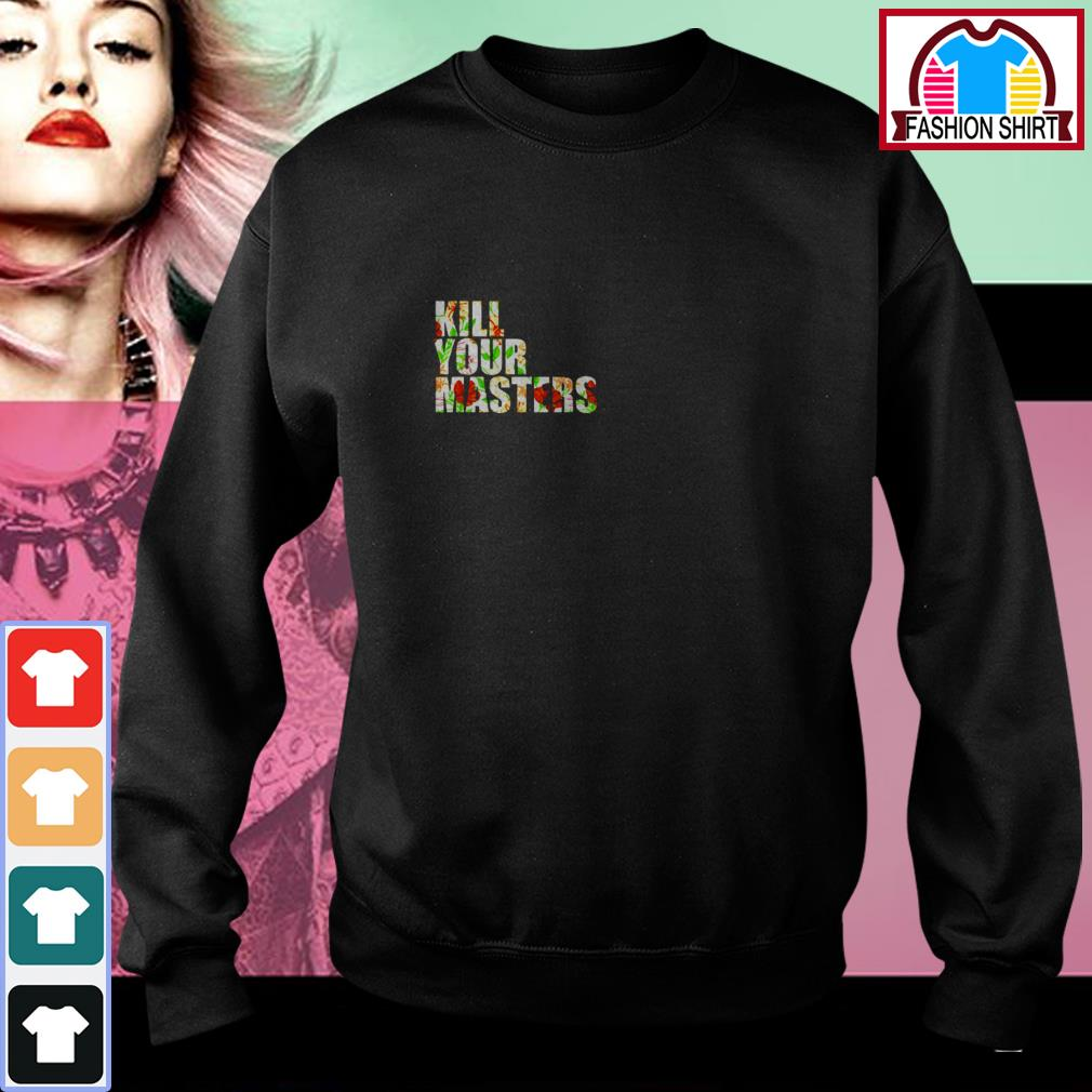 Official Kill your masters vintage floral shirt by tshirtat store Sweater