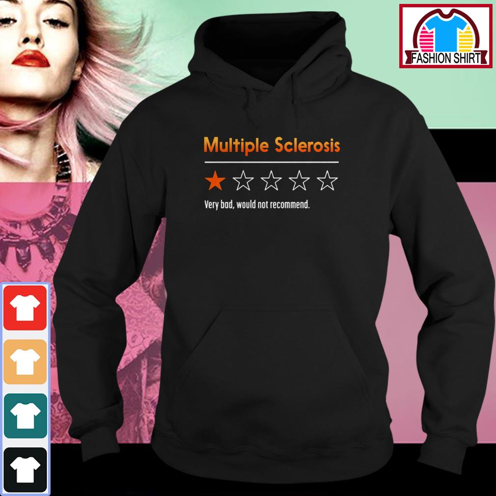 Official Multiple sclerosis very bad would not recommend shirt by tshirtat store Hoodie