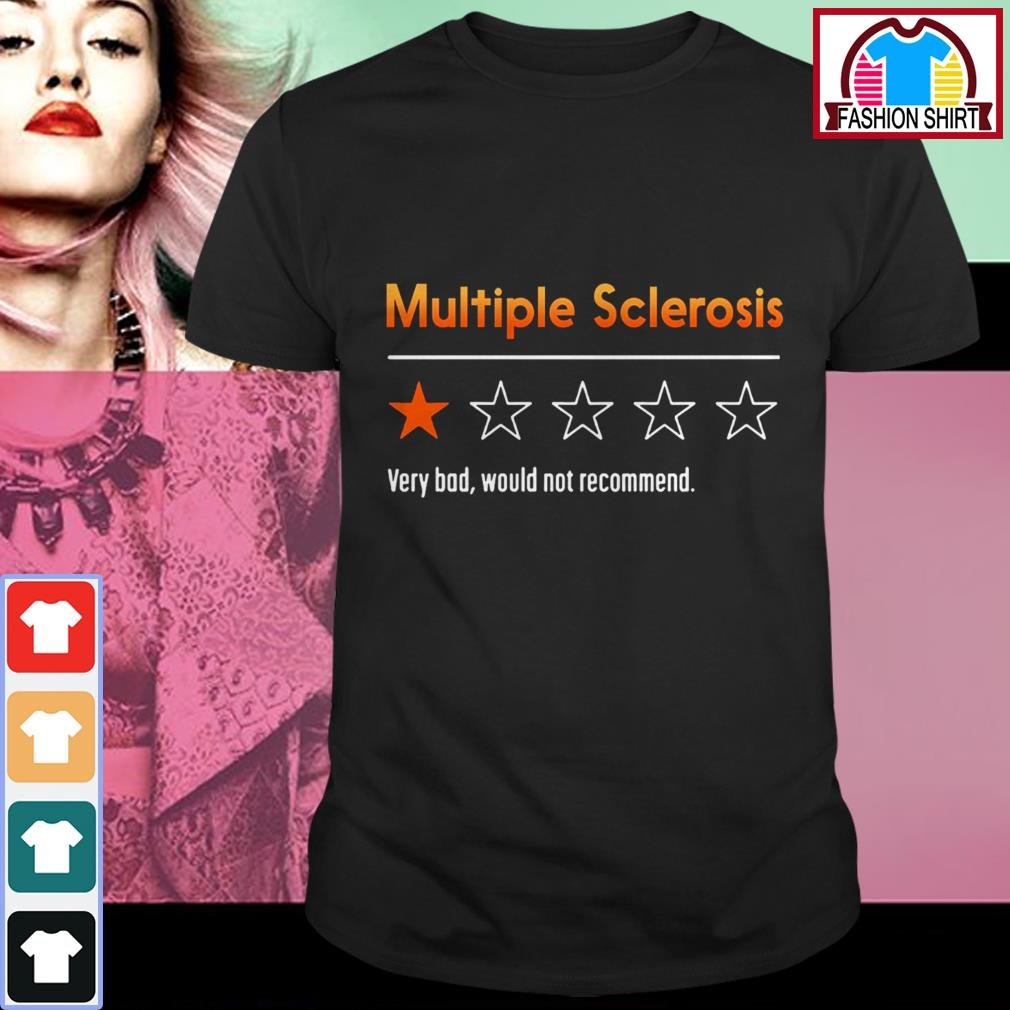 Official Multiple sclerosis very bad would not recommend shirt by tshirtat store Shirt
