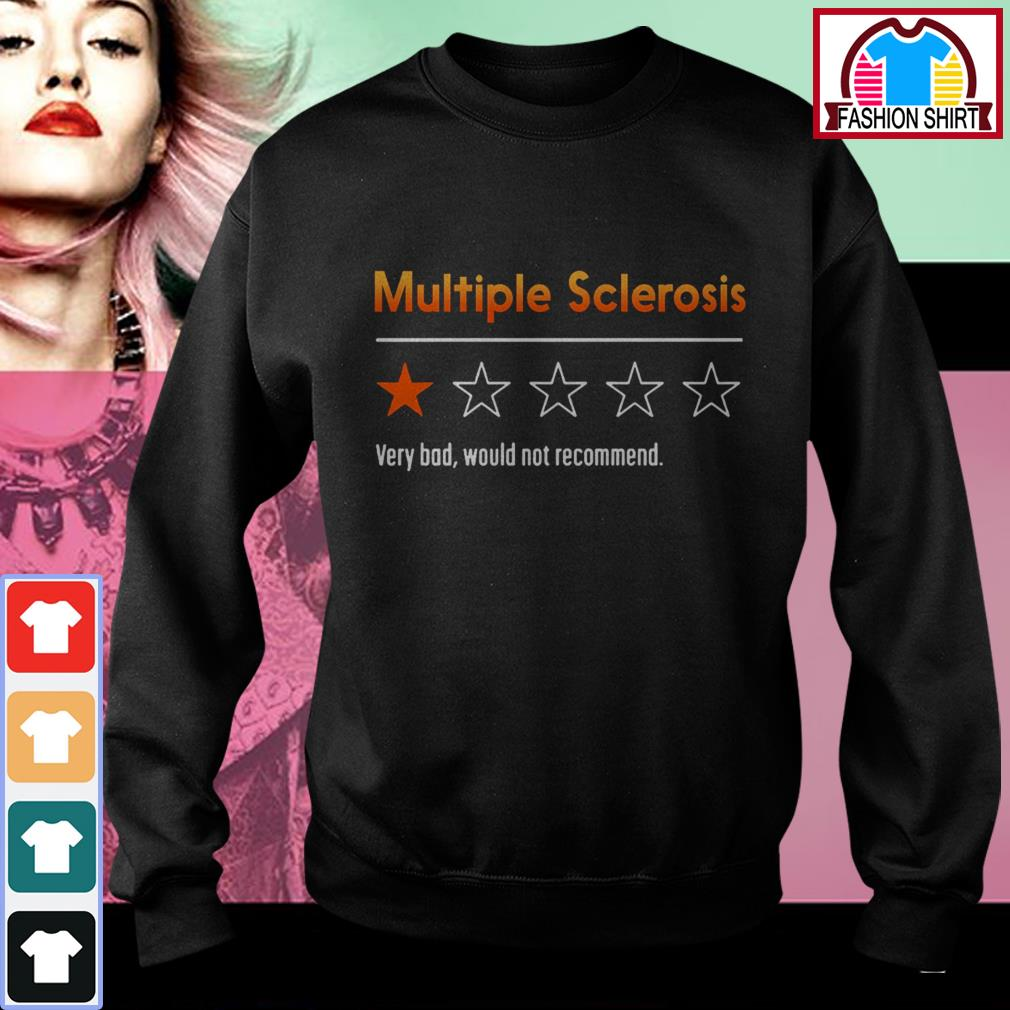 Official Multiple sclerosis very bad would not recommend shirt by tshirtat store Sweater