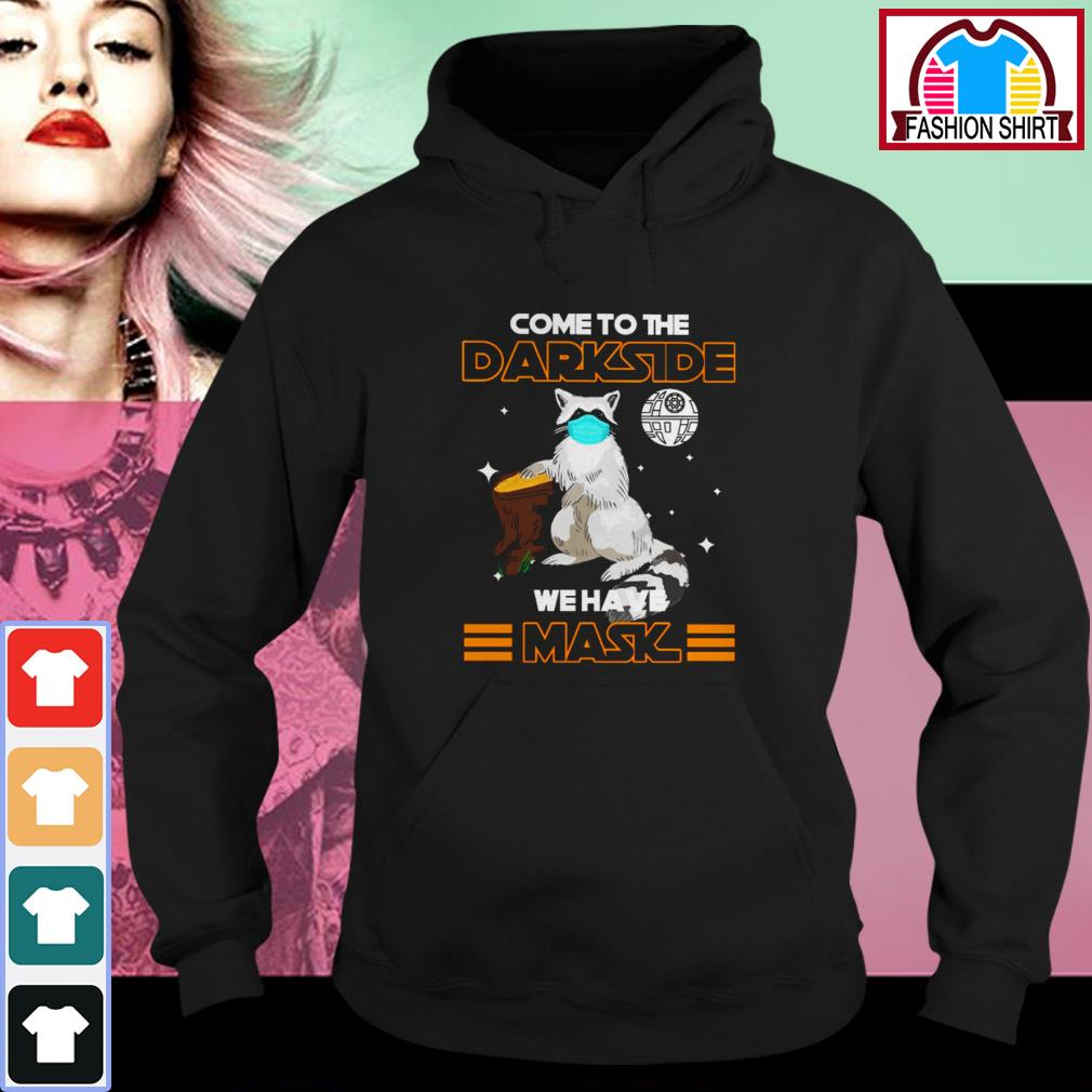 Official Raccoon come to the darkside we have mask shirt by tshirtat store Hoodie