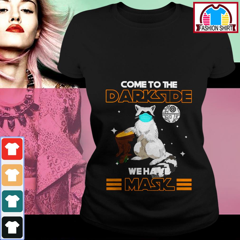 Official Raccoon come to the darkside we have mask shirt by tshirtat store Ladies Tee
