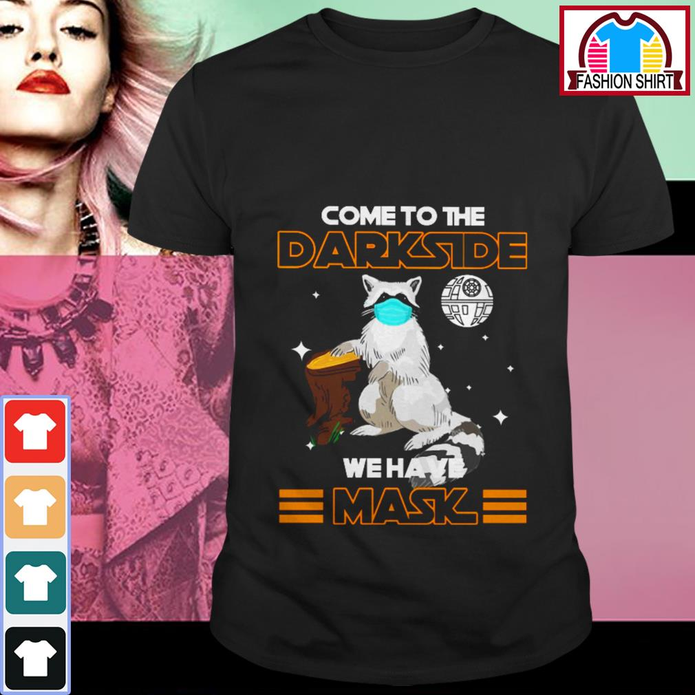 Official Raccoon come to the darkside we have mask shirt by tshirtat store Shirt