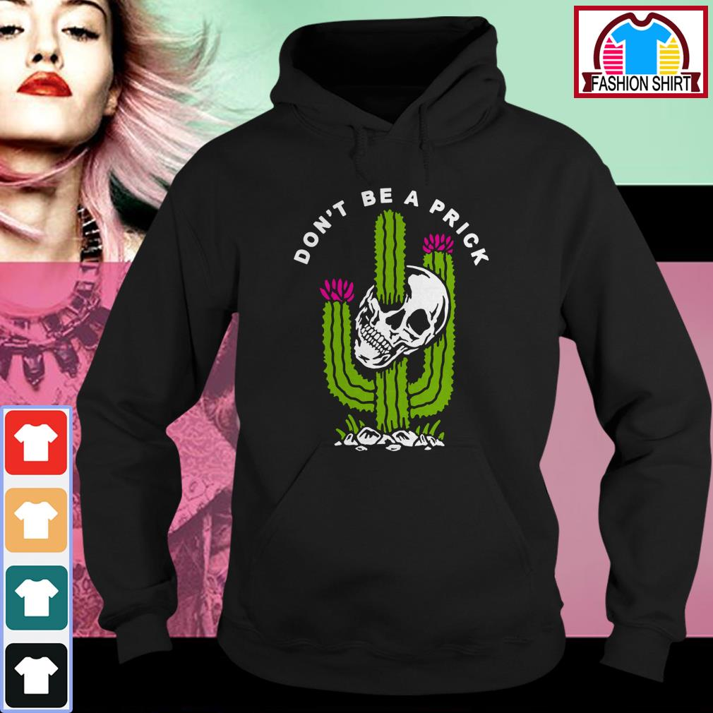 Official Skull don't be a prick cactus shirt by tshirtat store Hoodie