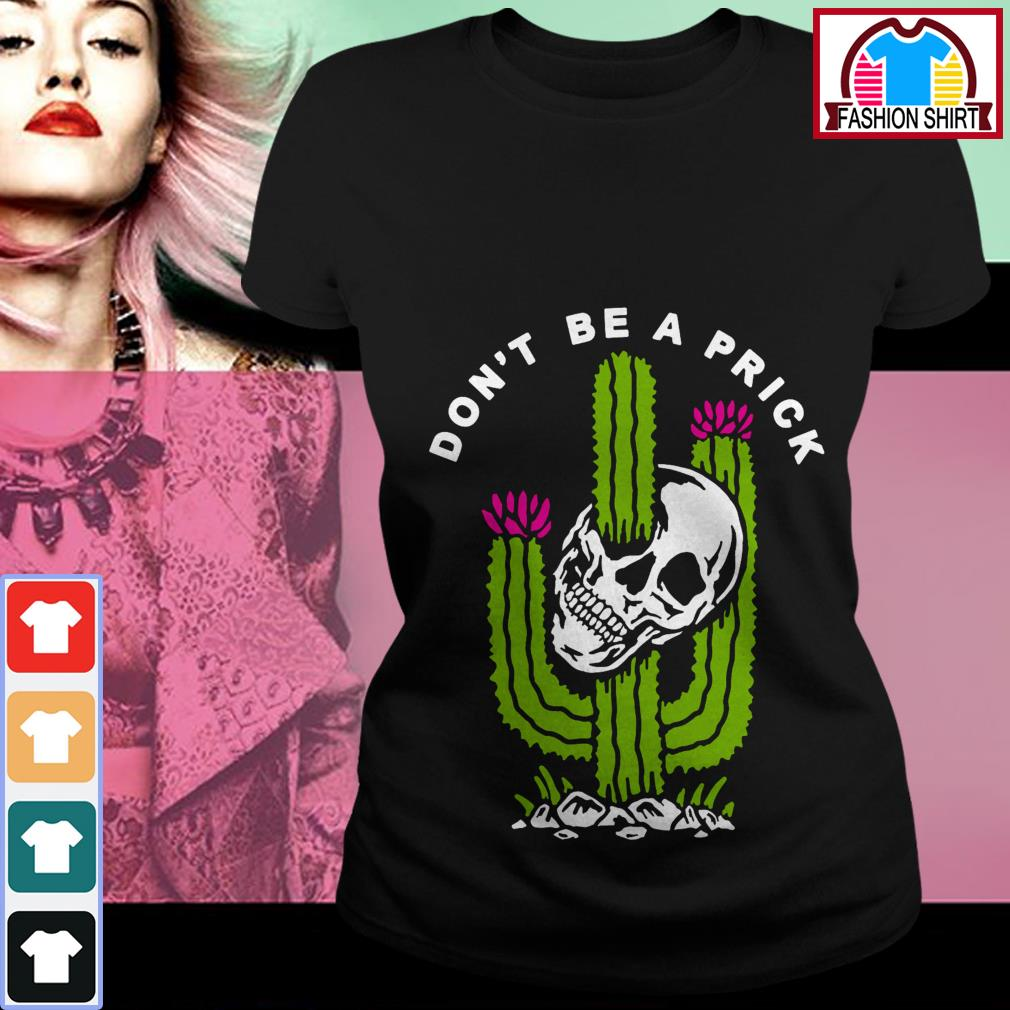 Official Skull don't be a prick cactus shirt by tshirtat store Ladies Tee