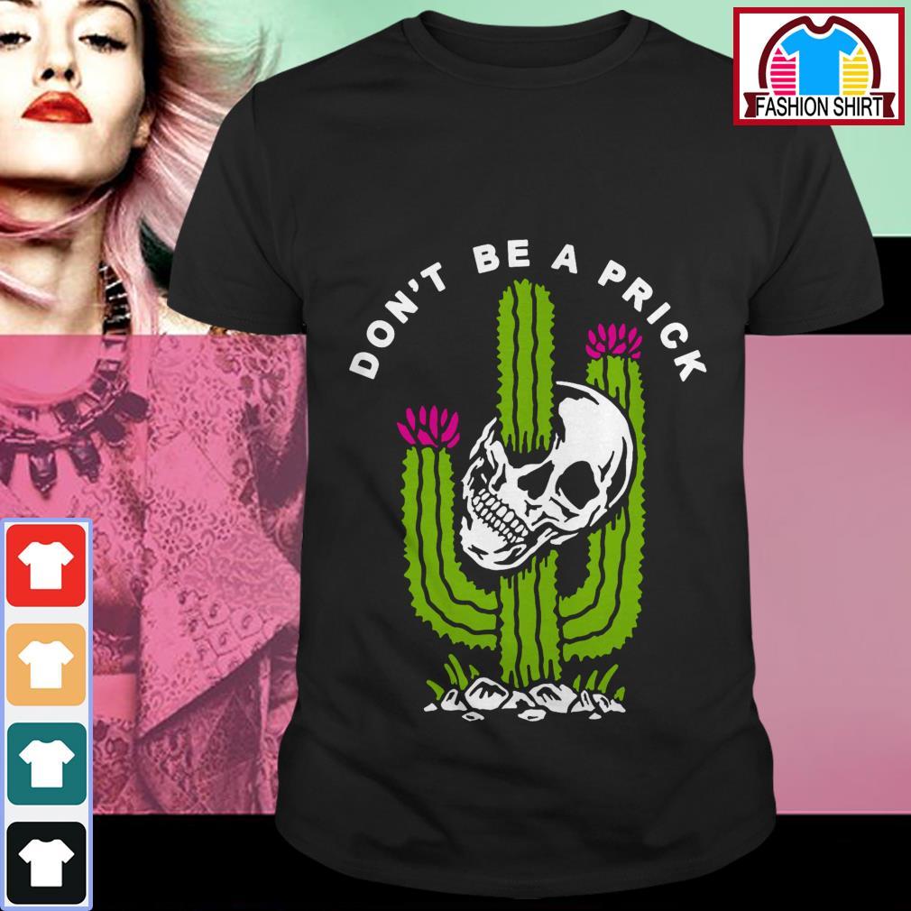 Official Skull don't be a prick cactus shirt by tshirtat store Shirt