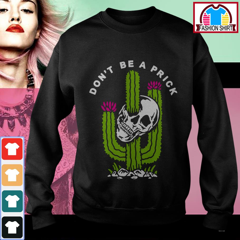 Official Skull don't be a prick cactus shirt by tshirtat store Sweater