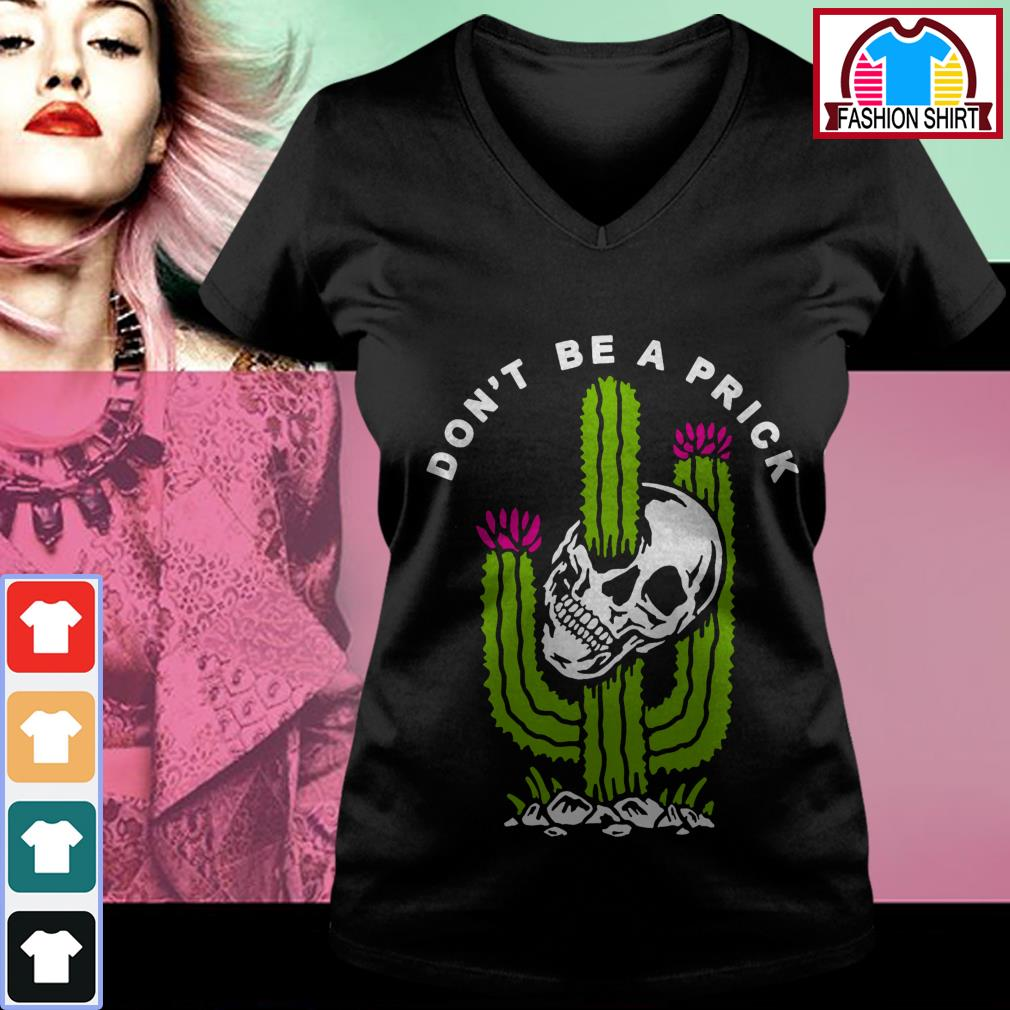 Official Skull don't be a prick cactus shirt by tshirtat store V-neck T-shirt