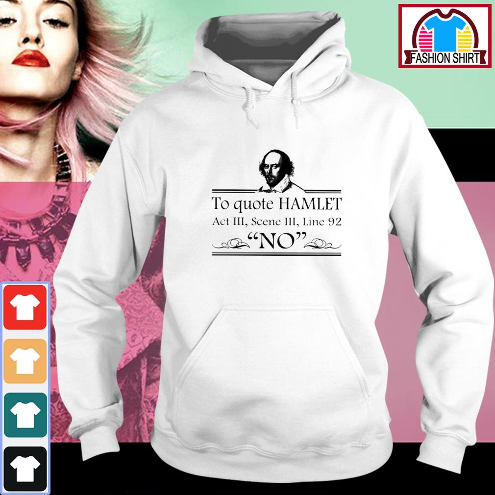 Official To quote Hamlet act 3 scene 3 line 92 no shirt by tshirtat store Hoodie