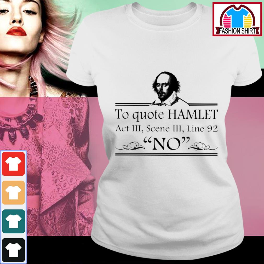 Official To quote Hamlet act 3 scene 3 line 92 no shirt by tshirtat store Ladies Tee