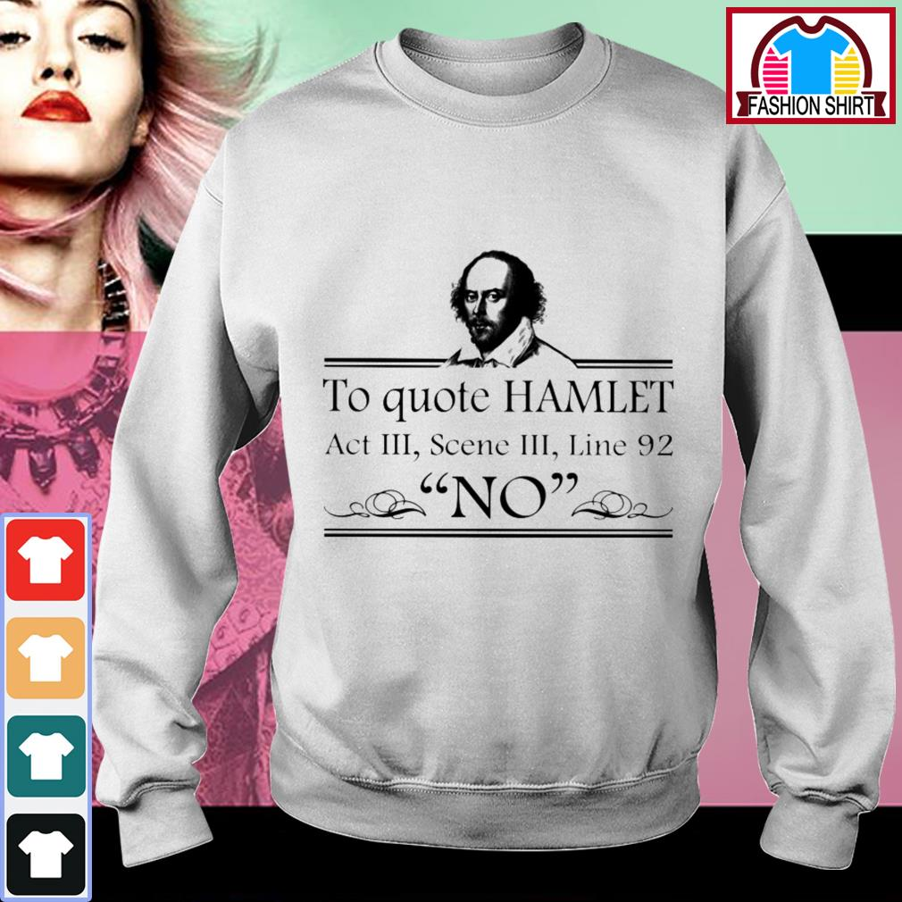Official To quote Hamlet act 3 scene 3 line 92 no shirt by tshirtat store Sweater