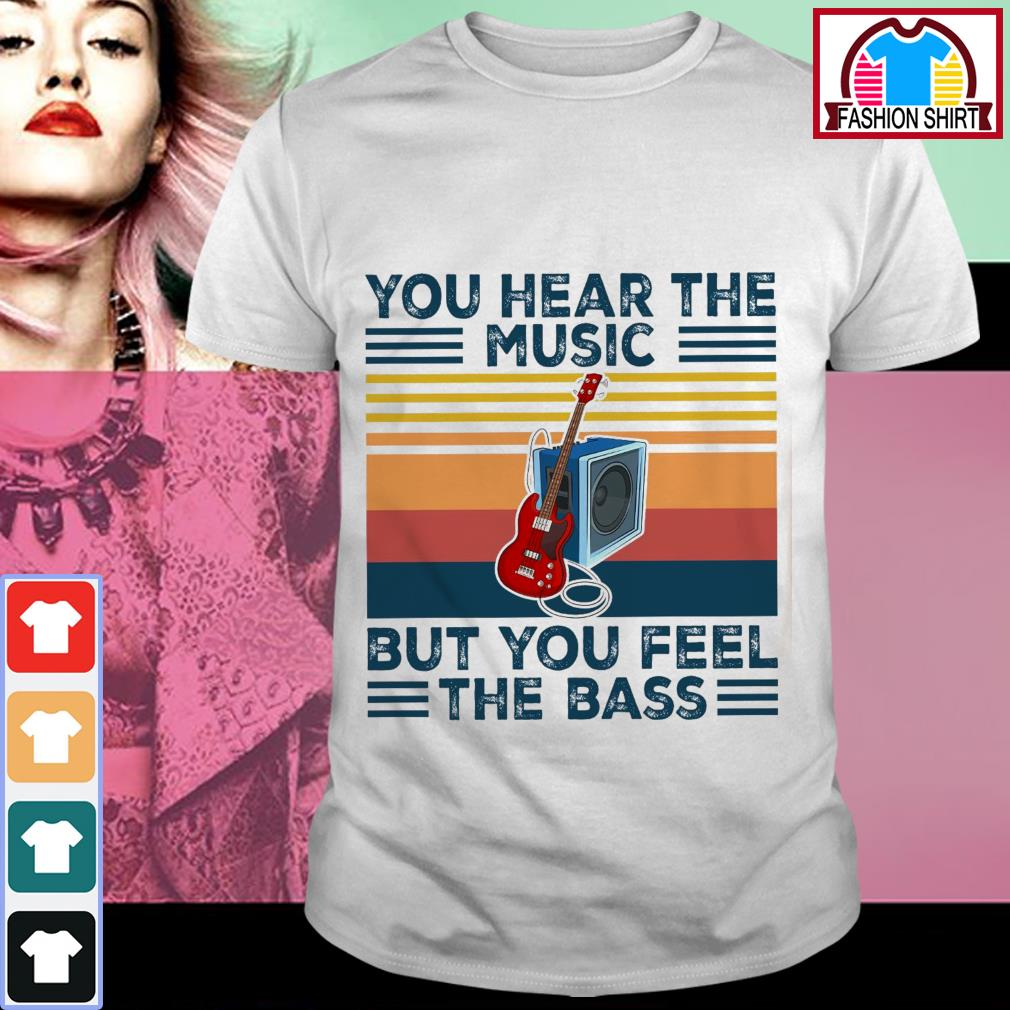 Official You hear the music but you feel the bass vintage shirt by tshirtat store Shirt