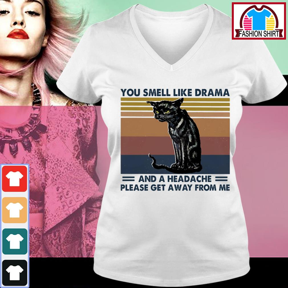 Cat you smell like drama and a headache please get away from me vintage s v-neck-t-shirt
