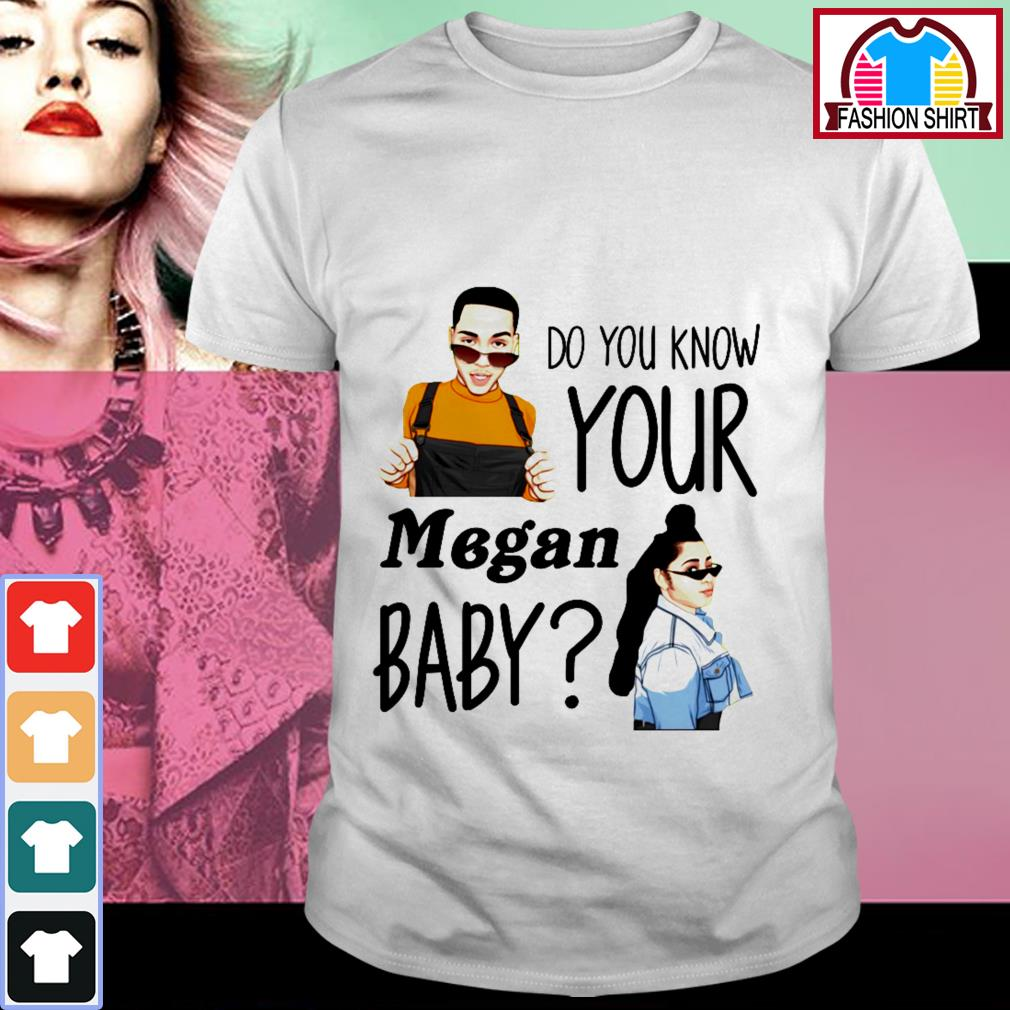 Do you know your Megan baby shirt by tshirtat store Shirt