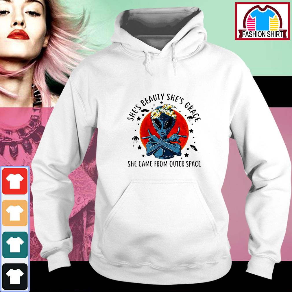 Official Alien she's beauty she's grace she came from outer space shirt by tshirtat store Hoodie