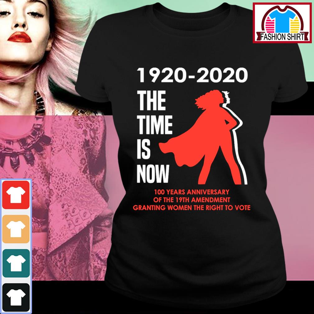1920 2020 the time is now 100 years anniversary of the 19th amendment granting women the right to vote s ladies-tee
