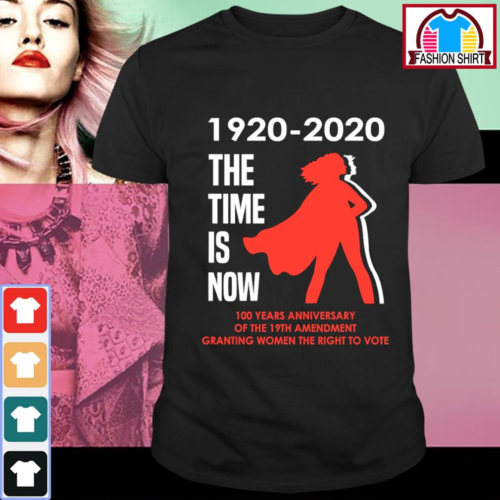 1920 2020 the time is now 100 years anniversary of the 19th amendment granting women the right to vote shirt