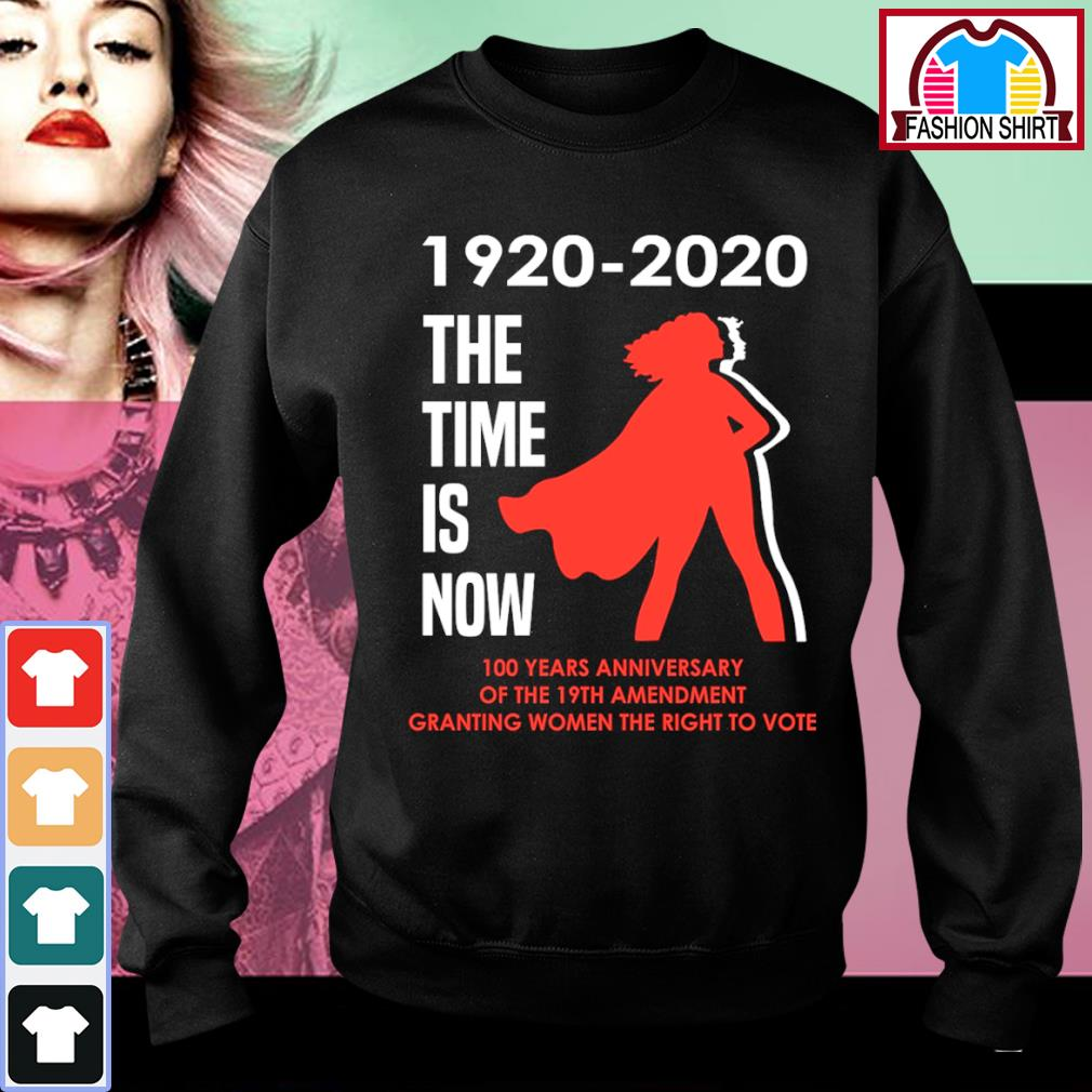 1920 2020 the time is now 100 years anniversary of the 19th amendment granting women the right to vote s sweater