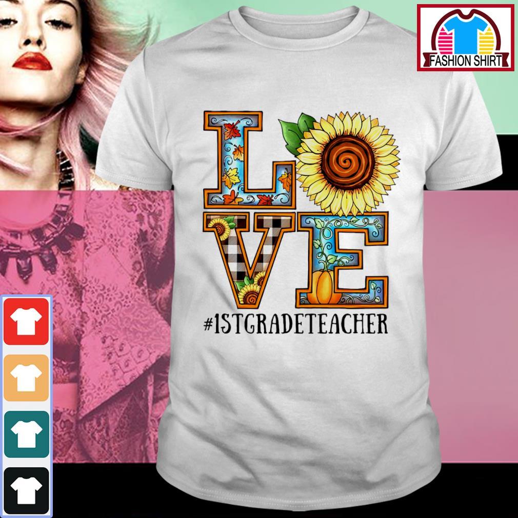 1st grade teacher sunflower love 1stgradeteacher shirt