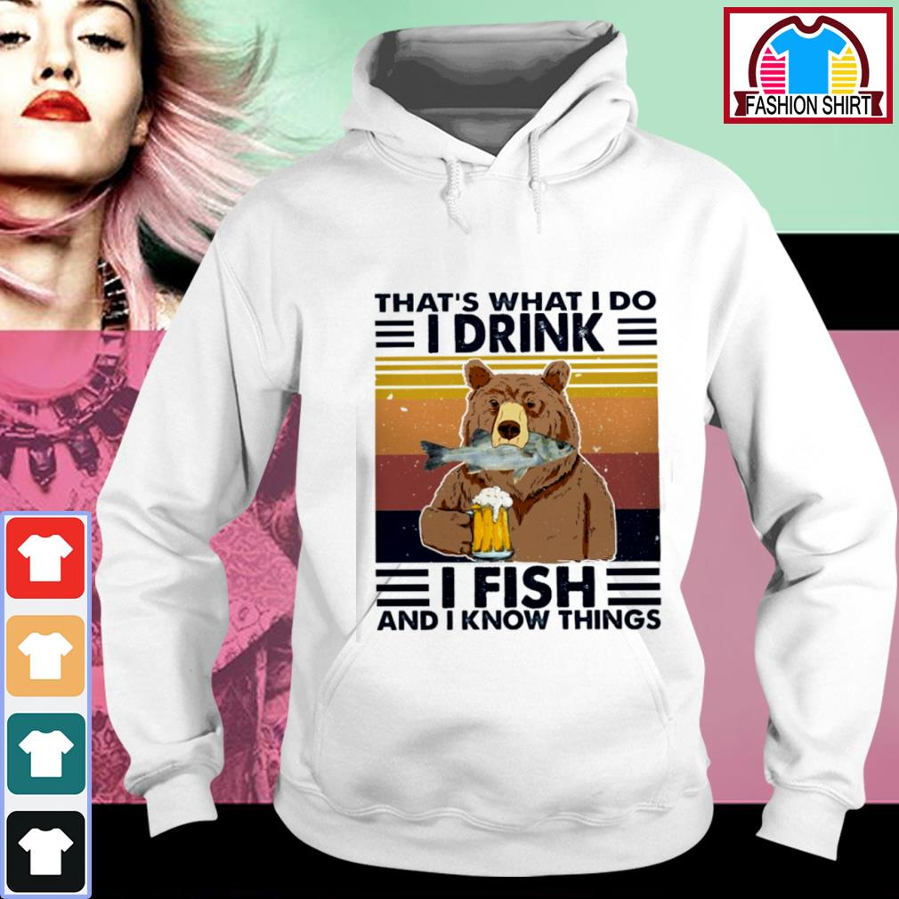 Bear that's what I do I drink I fish and I know things vintage s hoodie