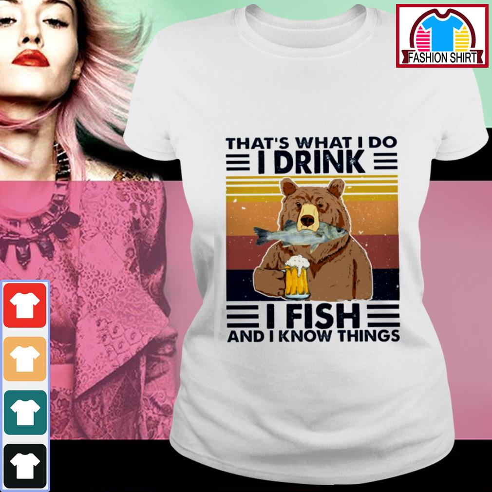 Bear that's what I do I drink I fish and I know things vintage s ladies-tee