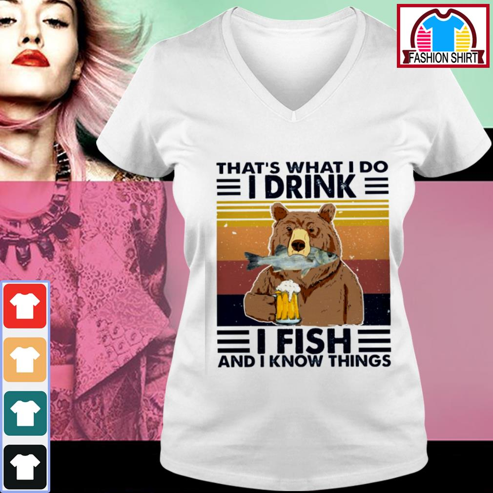 Bear that's what I do I drink I fish and I know things vintage s v-neck-t-shirt
