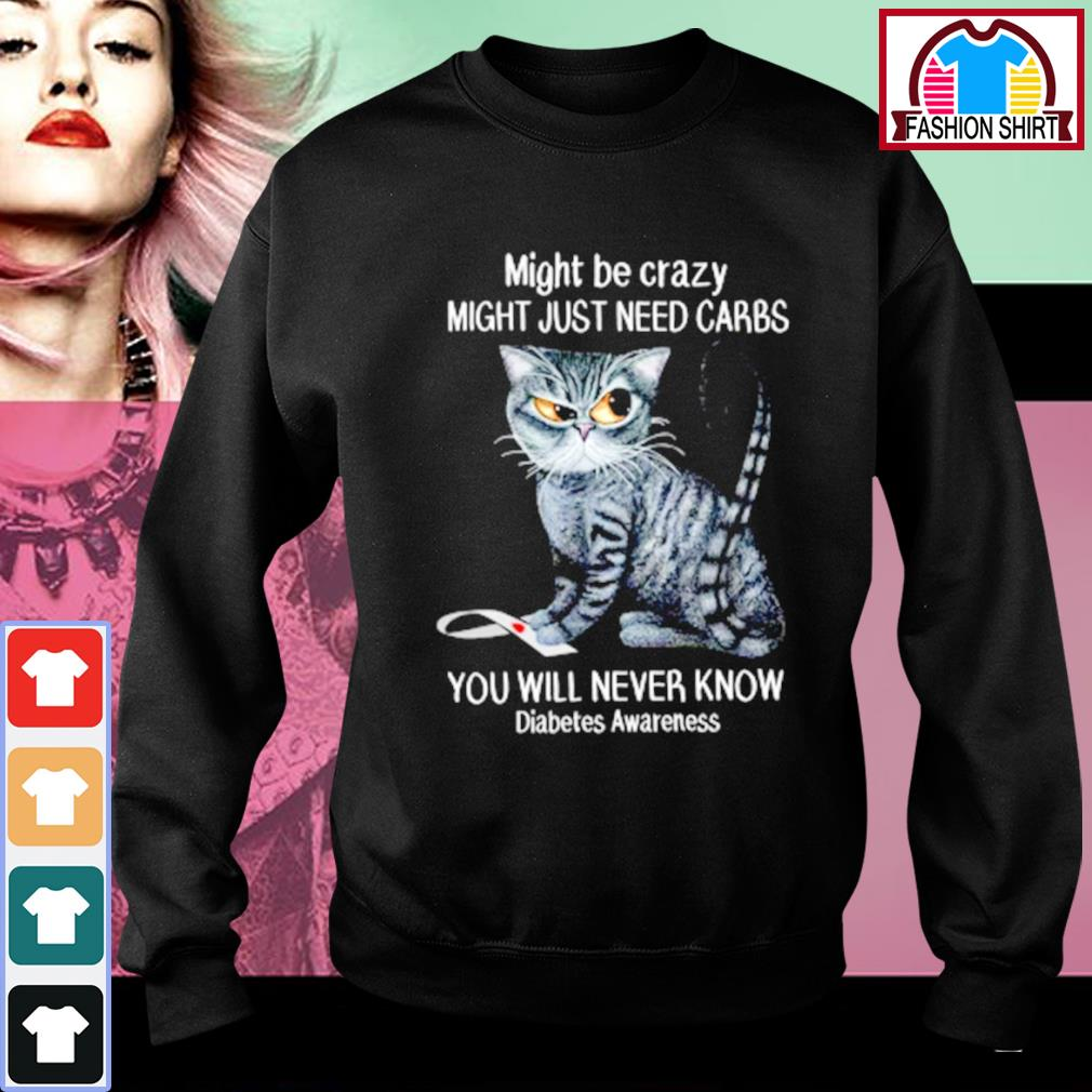 Cat might be crazy might just need carbs you will never know diabetes awareness s sweater