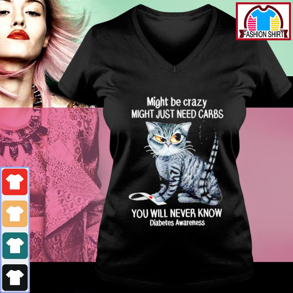 Cat might be crazy might just need carbs you will never know diabetes awareness s v-neck-t-shirt