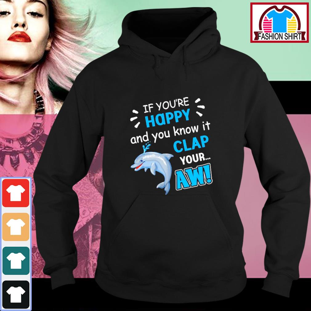 Dolphin If you're happy and you know it clap your aw s hoodie