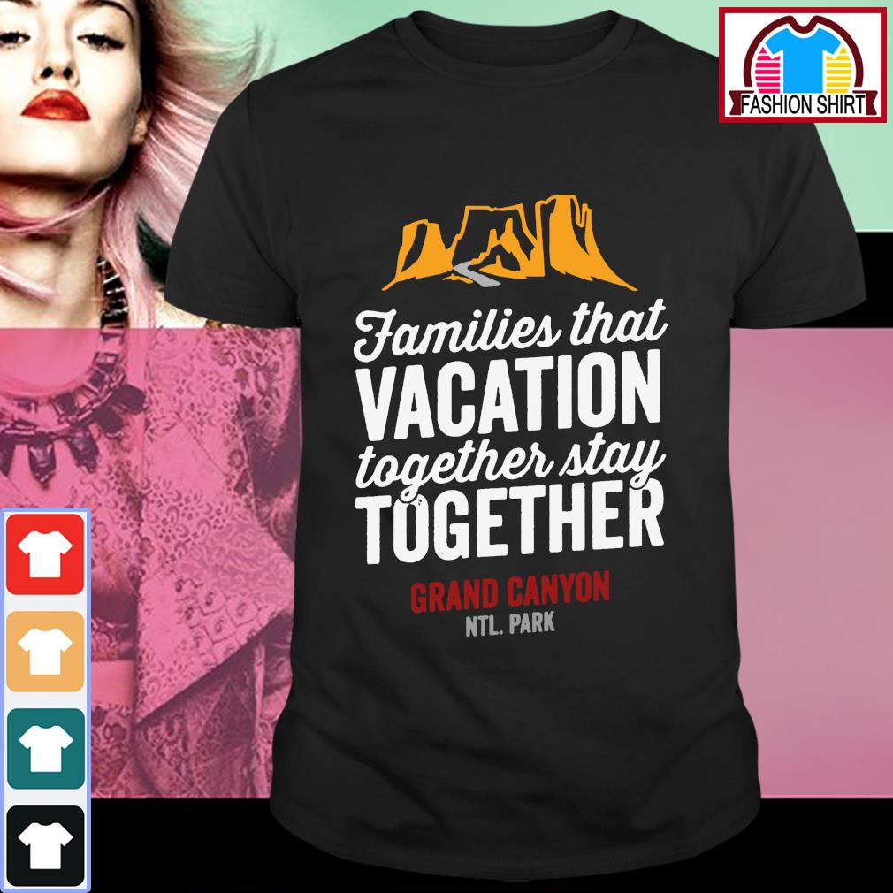 Families that vacation together stay together Grand Canyon NTL. Park shirt