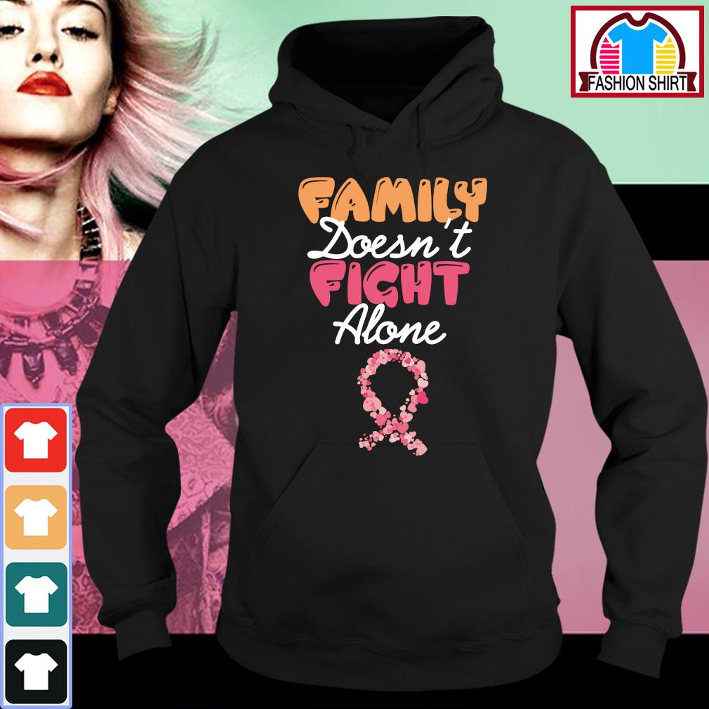 Family doesn't fight alone s hoodie