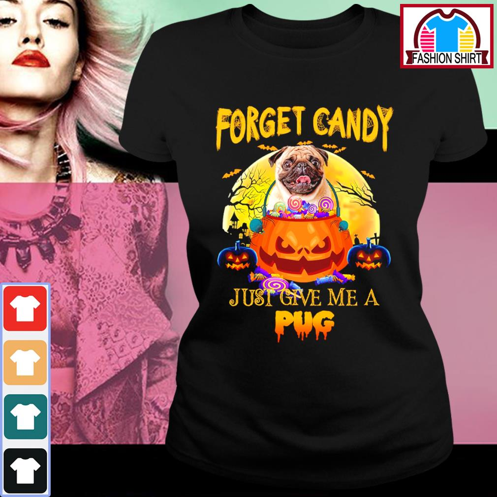 Halloween forget candy just give me a Pug s ladies-tee