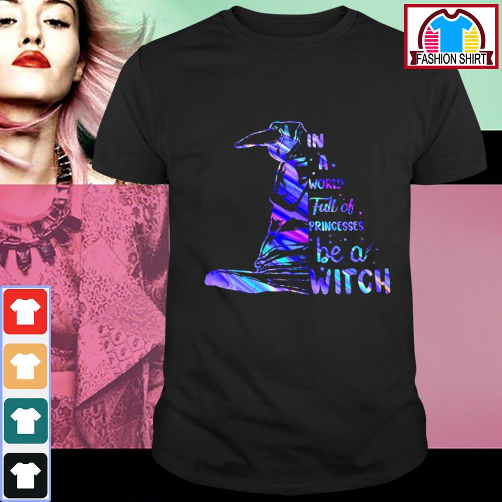 Halloween witch in a world full of princesses be a witch shirt