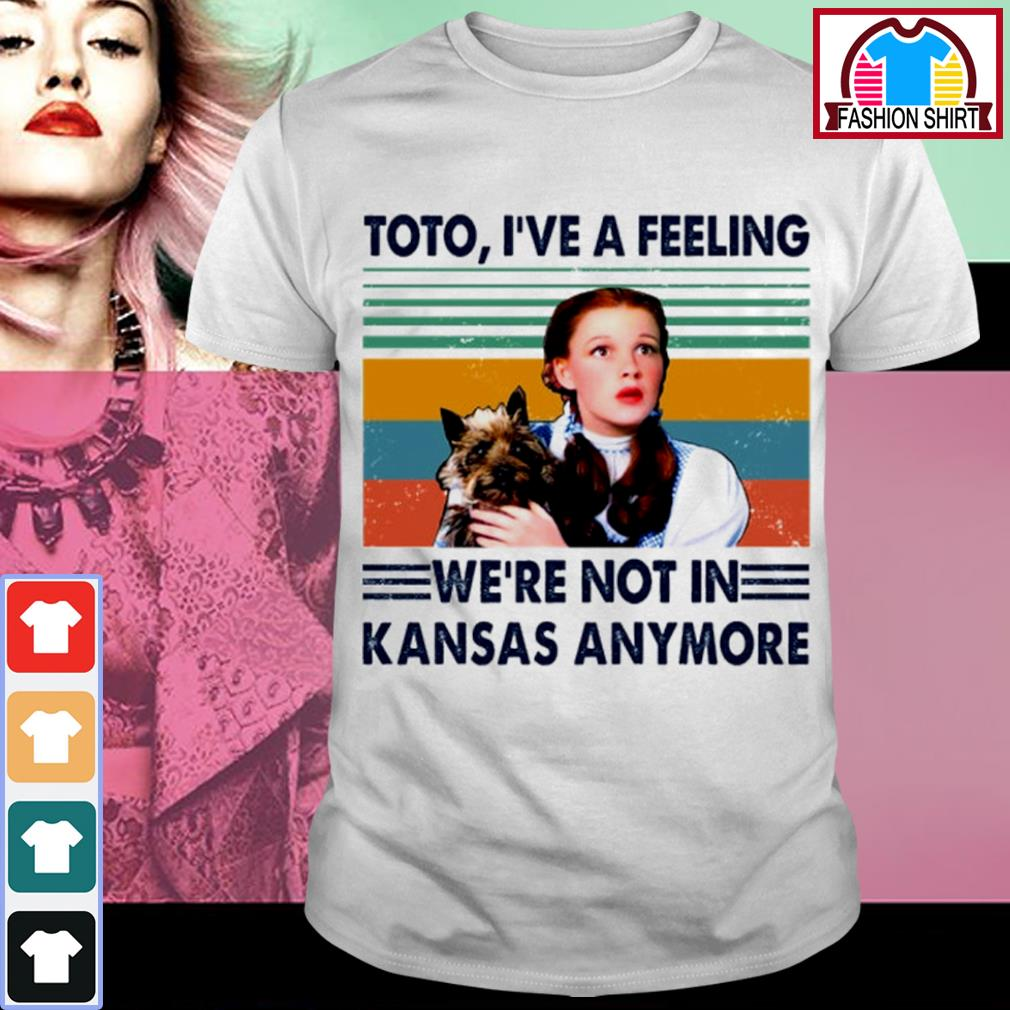 Judy Garland Toto I've a feeling we're not in Kansas anymore vintage shirt