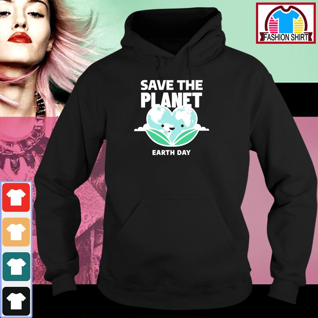 Save the Planet Earth Day 2020 s hoodie