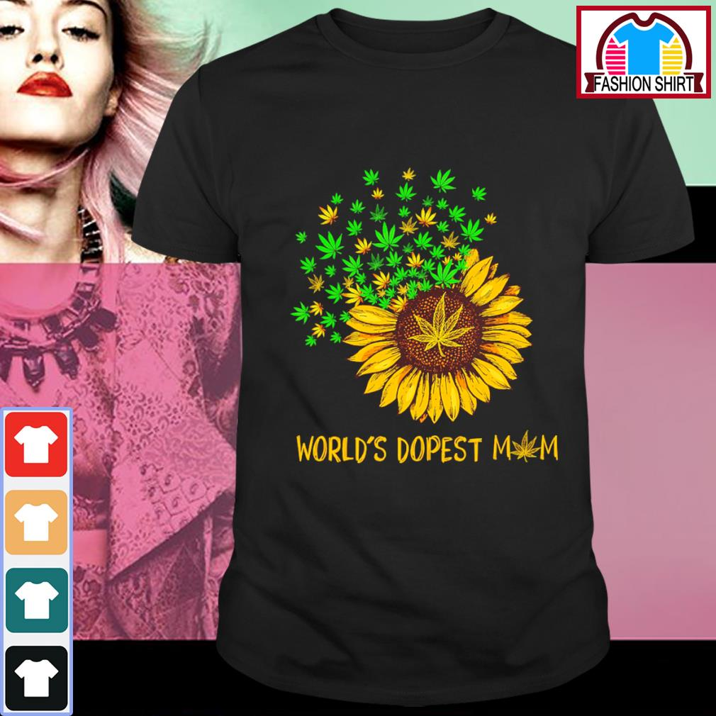 Sunflower weed world's dopest mom shirt