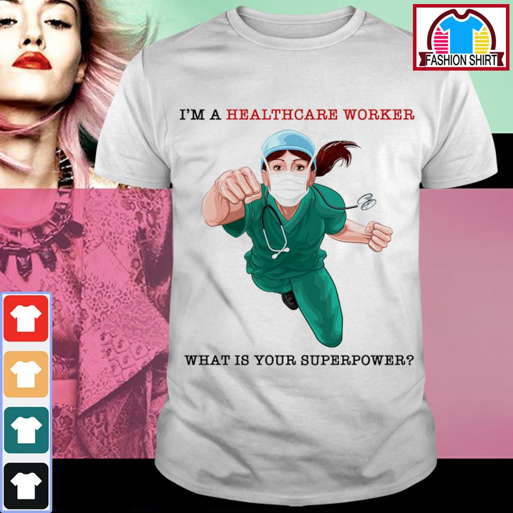 Superman nurse I'm a Healthcare Worker what is your superpower shirt