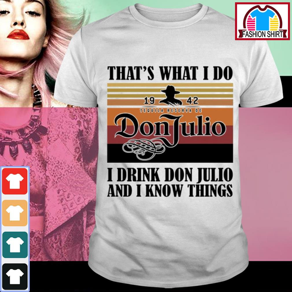 That's what I do 1942 Don Julio I drink don Julio and I know things vintage shirt