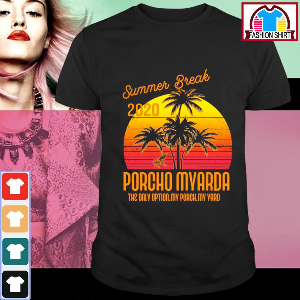 Summer break 2020 Porcho Myarda the only option my porch my yard vintage shirt