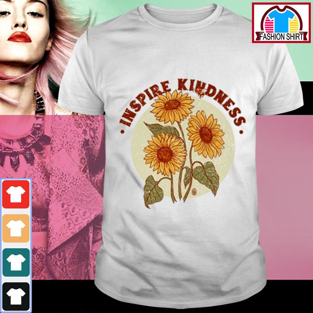 Sunflowers Inspire kindness shirt