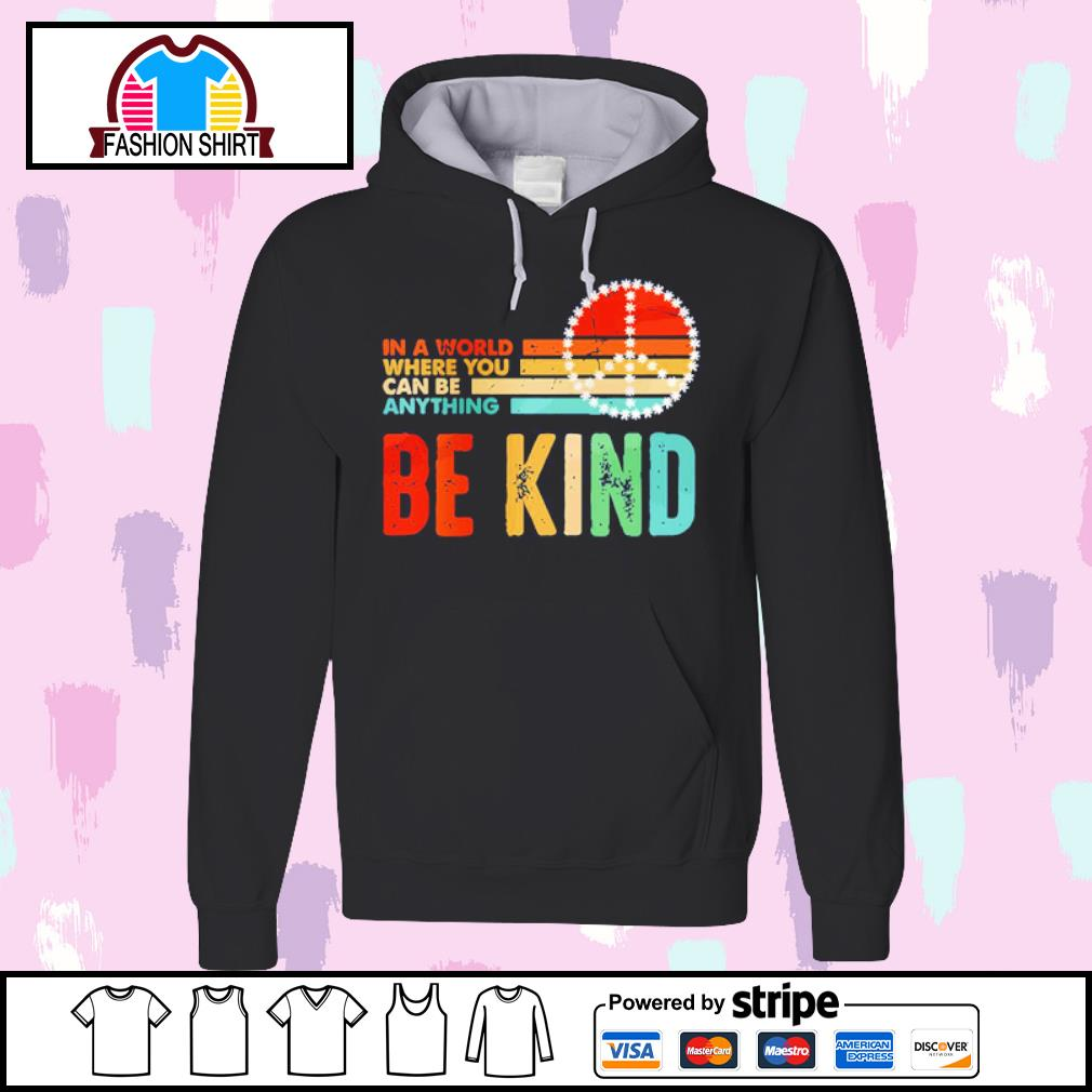 In world where you can be anything be kind s hoodie