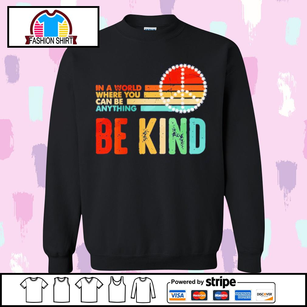 In world where you can be anything be kind s sweater
