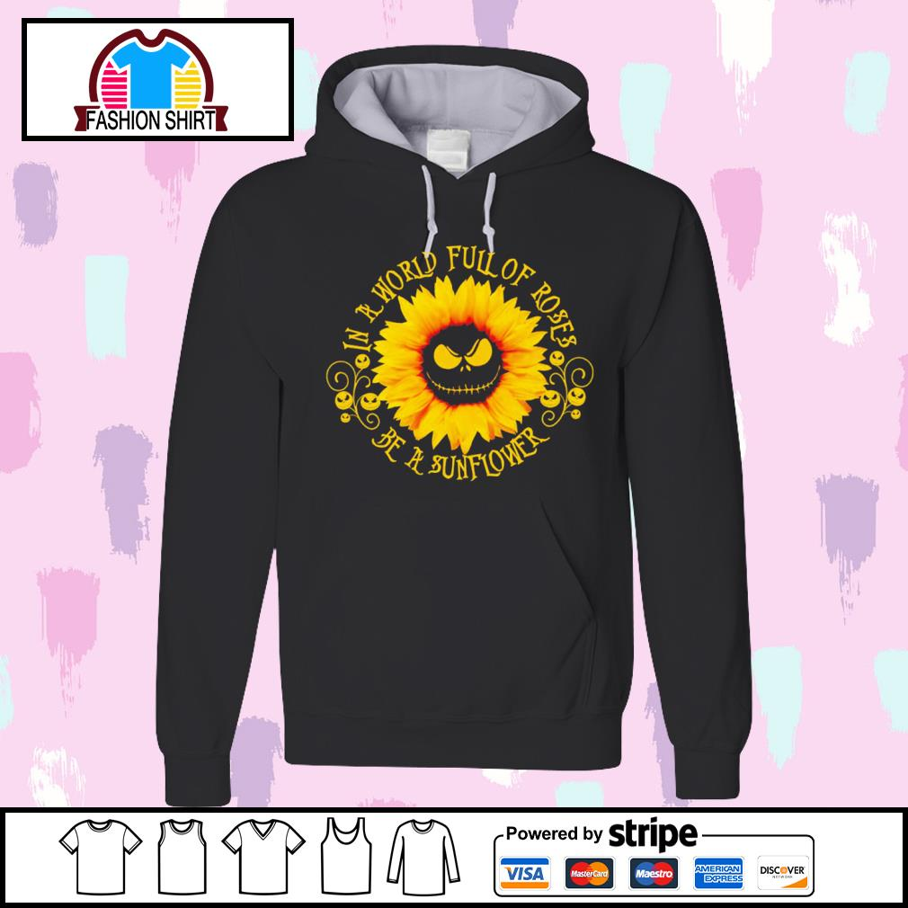 Jack Skellington sunflower in a world full of roses be a sunflower s hoodie