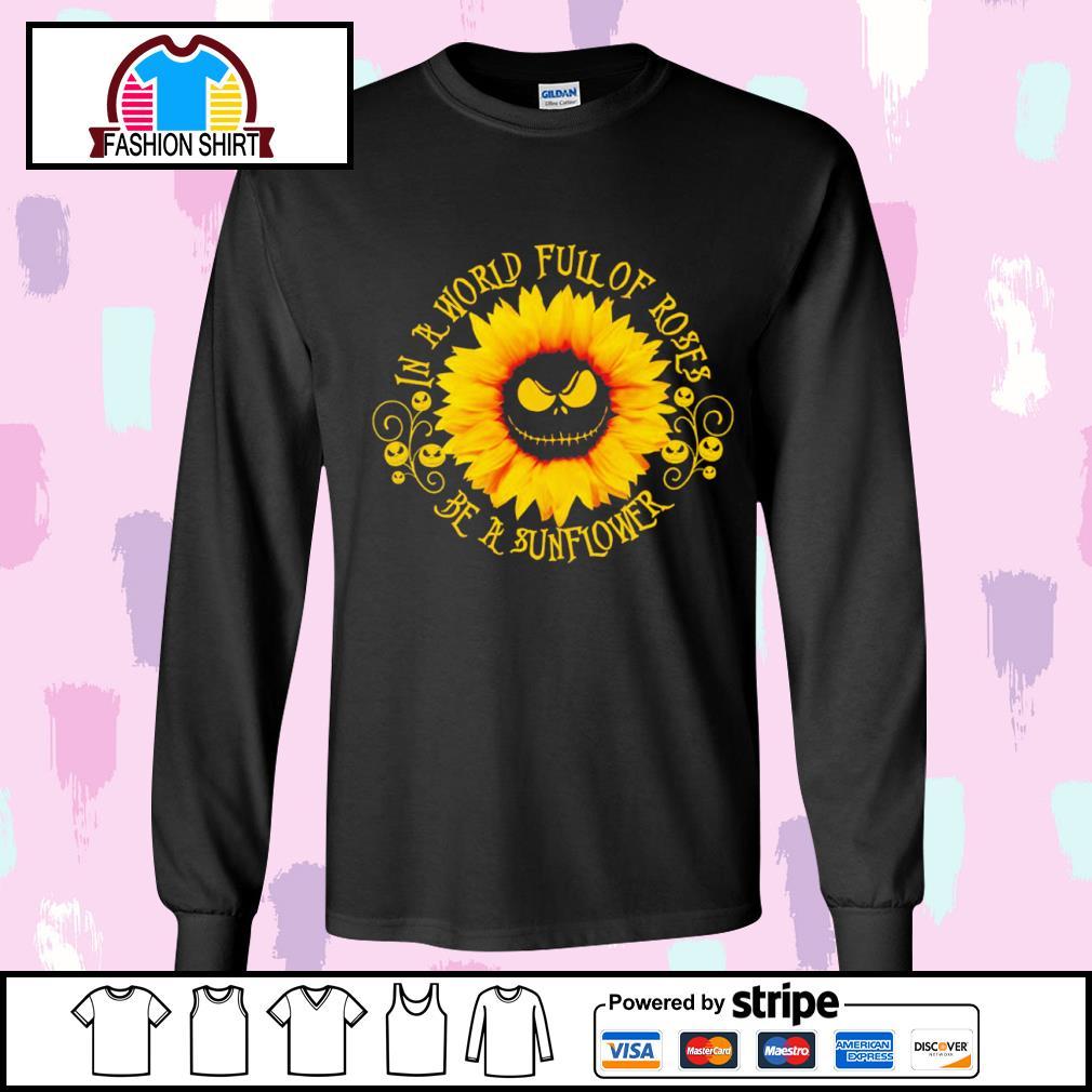 Jack Skellington sunflower in a world full of roses be a sunflower s longsleeve-tee